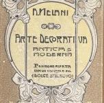 1907  Arte Decorativa Antica e Moderna.   Alfredo Melani,  Hoepli Editore